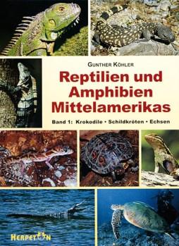 Reptilien und Amphibien Mittelamerikas Band 1 Echsen: Krokodile - Schildkröten
