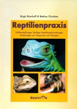 Reptilienpraxis: Falldarstellungen wichtiger Reptilienerkrankungen // Anleitung zur Diagnose und Therapie