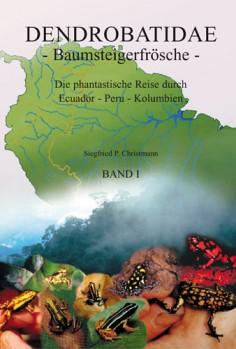 Dendrobatidae >> Baumsteigerfrösche<< Die phantastische Reise durch Ecuador: Peru: Kolumbien Band I bis III