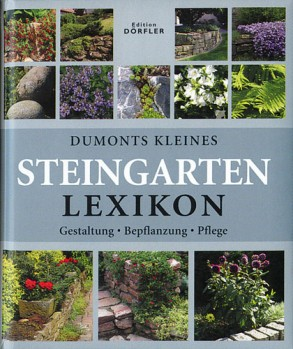 DuMonts kleines Steingarten-Lexikon - Gestaltung Bepflanzung Pflege