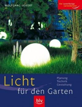 Licht für den Garten - Planung, Technik, Gestaltung