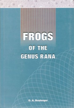 Frogs of the Genus Rana - A Monograph of the South Asian, Papuan, Melanesian and Australian Frogs of the genus Rana