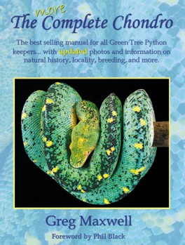 THE MORE COMPLETE CHONDRO - A comprehensive guide to the care and breeding of the Green Tree Python