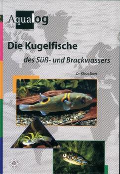 Reference fish of the world, Band 16 EBERT, K. Die Kugelfische des Süß- und Brackwassers