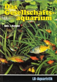 Das Gesellschaftsaquarium - Buntes Treiben in verträglicher Gesellschaft. Die schönsten Fische aller Erdteile zu gast im Wohnzimmer