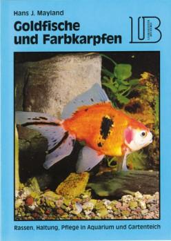 Goldfische und Farbkarpfen - Rassen, Haltung, Pflege in Aquarium und Gartenteich