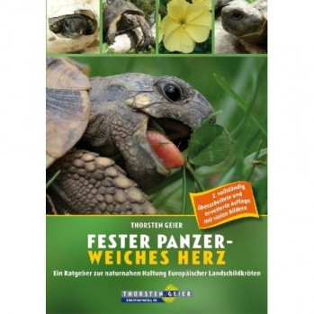 Fester Panzer - Weiches Herz  Ein Ratgeber zur naturnahen Haltung europäischer Landschildkröten
