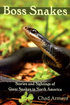 Boss Snakes - Stories and Sightings of Giant Snakes in North America