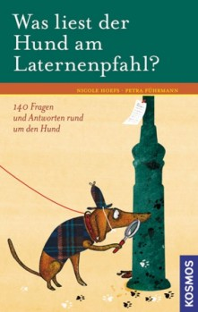 Was liest der Hund am Laternenpfahl? 140 Fragen und Antworten rund um den Hund