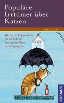 Populäre Irrtümer über Katzen Warum die Katzenwäsche für die Katz' ist und uns mit Kater der Morgen graut