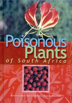 Poisonous Plants of Southern Africa - A Photographic Guide to indigenous and alien Plants that cause human and animal poisoning in South Africa