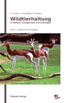 Wildtierhaltung in kleineren zoologischen Einrichtungen Band 1 Allgemeine Grundlagen - von Arbeitsschutz bis Zuchtmanagement