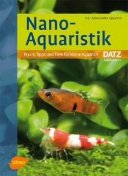 Nano-Aquaristik - Praxis, Tipps und Tiere für kleine Aquarien