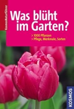 Was blüht im Garten? - 1000 Pflanzen. Pflege, Merkmale, Sorten