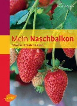 Mein Naschbalkon . Gemüse, Kräuter & Obst
