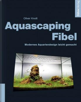 Aquascaping-Fibel - Modernes Aquariendesign leicht gemacht