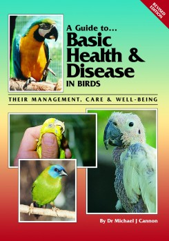 Guide to Basic Health & Disease in Birds. Their Management, Care & Well Being