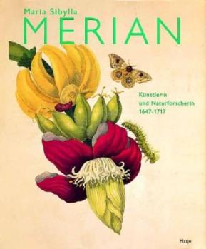 Maria Sibylla Merian, 1647-1717 - Künstlerin und Naturforscherin