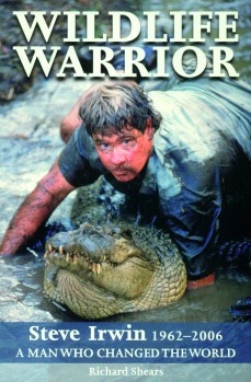 Wildlife Warrior - Steve Irwin 1962-2006. A Man who changed the World