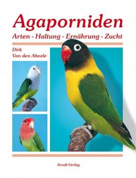 Agaporniden Band 1 Arten Haltung Ernährung Zucht
