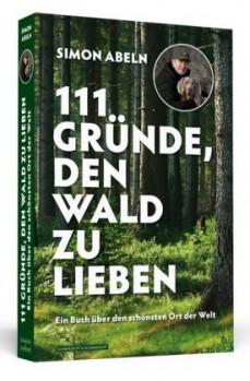 111 Gründe, den Wald zu lieben – Ein Buch über den schönsten Ort der Welt