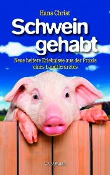 Schwein gehabt – Neue heitere Erlebnisse aus der Praxis eines Landtierarztes
