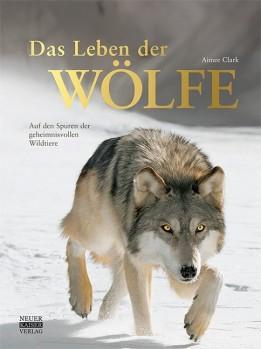 Das Leben der Wölfe – Auf den Spuren der geheimnisvollen Wildtiere;