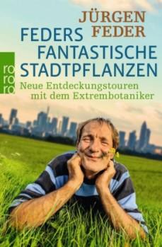 Feders fantastische Stadtpflanzen – Neue Entdeckungstouren mit dem Extrembotaniker