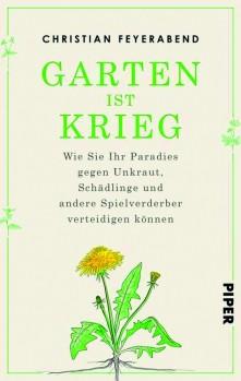 Garten ist Krieg – Wie Sie Ihr Paradies gegen Unkraut, Schädlinge und andere Spielverderber ver-teidigen können
