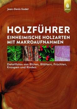 Holzführer – Einheimische Holzarten mit Makroaufnahmen. Detailfotos von Blüten, Blättern, Früch-ten, Knospen und Rinden