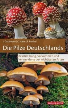 Die Pilze Deutschlands im Porträt – Beschreibung, Vorkommen und Verwendung der wichtigsten Arten