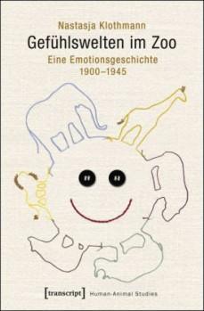 Gefühlswelten im Zoo Eine Emotionsgeschichte 1900-1945