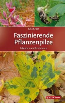 Faszinierende Pflanzenpilze <> Erkennen und Bestimmen