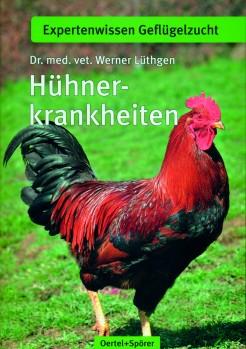 Hühnerkrankheiten – Ein Leitfaden für den Rassegeflügelzüchter zur Erkennung und Bekämpfung von Hühnerkrankheiten