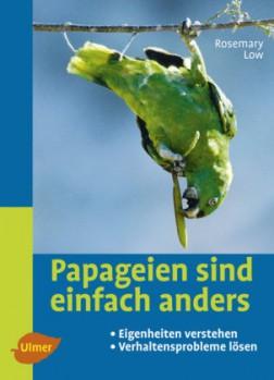 Papageien sind einfach anders – Eigenheiten verstehen. Verhaltensprobleme lösen