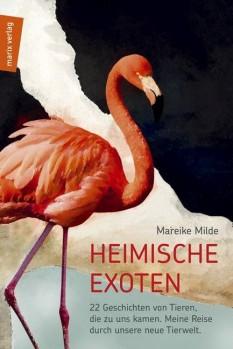 Heimische Exoten – 22 Geschichten von Tieren, die zu uns kamen
