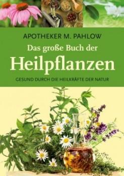 Das große Buch der Heilpflanzen – Gesund durch die Heilkräfte der Natur