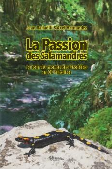 La Passion des Salamandres – Le Tour du Monde des Urodeles en 80 histoires