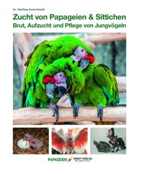 Zucht von Papageien & Sittichen – Brut, Aufzucht und Pflege von Jungvögeln