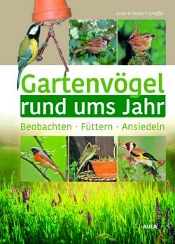 Gartenvögel rund ums Jahr – Beobachten – Ansiedeln – Füttern