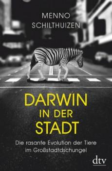 Darwin in der Stadt – Die rasante Evolution der Tiere im Großstadtdschungel