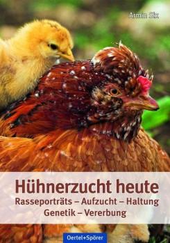 Hühnerzucht heute – Zeitgemäße Haltung, Brut und Aufzucht von Hühnern. Rasseporträts – Aufzucht – Haltung – Genetik – Vererbung