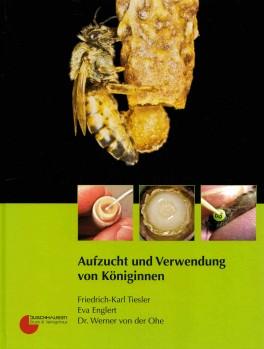 Aufzucht und Verwendung von Königinen; 5. überarbeitete Auflage Herne 2021