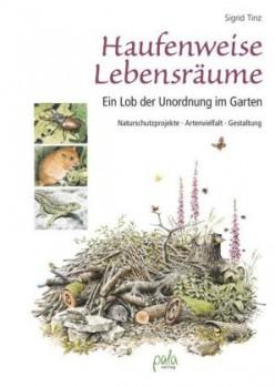 Haufenweise Lebensräume  ̶ Ein Lob der Unordnung im Garten - Naturschutzprojekte, Artenvielfalt, Gestaltung