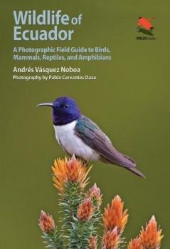 Wildlife of Ecuador – A Photographic Field Guide to Birds, Mammals, Reptiles, and Amphibians