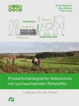 Produktionsintegrierter Naturschutz mit nachwachsenden Rohstoffen – Leitfaden für die Praxis