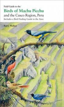 Field Guide to the Birds of Machu Picchu and the Cusco Region, Peru