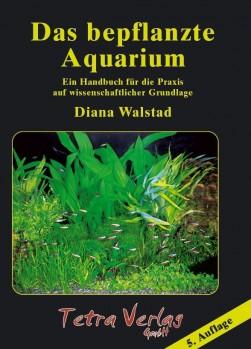 Das bepflanzte Aquarium - Ein Handbuch für die Praxis auf wissenschaftlicher Grundlage