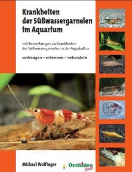 Krankheiten der Süßwassergarnelen im Aquarium mit Bemerkungen zu Krankheiten der Süßwassergarnelen in der Aquakultur