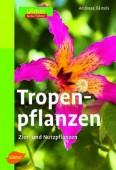 Tropenpflanzen Zier- und Nutzpflanzen - Ulmer Naturführer